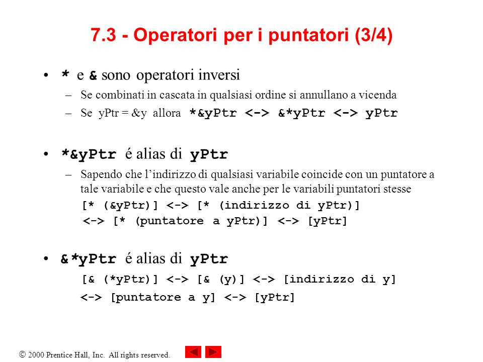 2000 Prentice Hall, Inc. All rights reserved. 7.3 - Operatori per i puntatori (3/4) * e & sono operatori inversi –Se combinati in cascata in qualsiasi