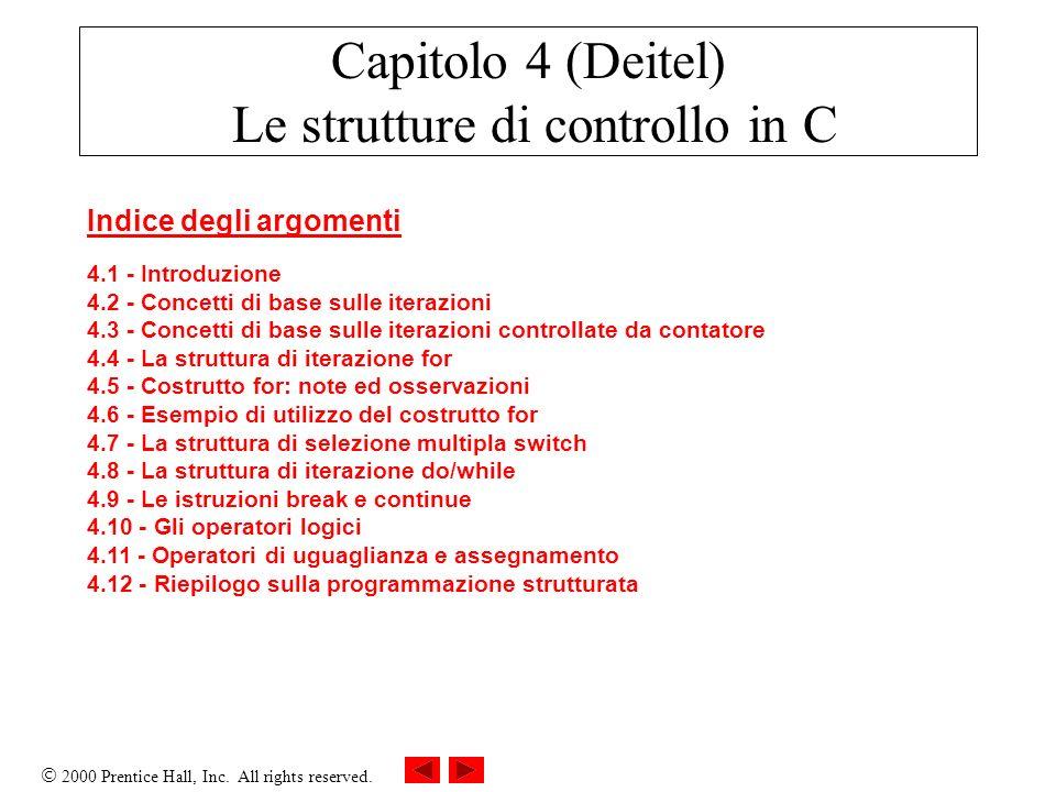 2000 Prentice Hall, Inc. All rights reserved. Capitolo 4 (Deitel) Le strutture di controllo in C Indice degli argomenti 4.1 - Introduzione 4.2 - Conce