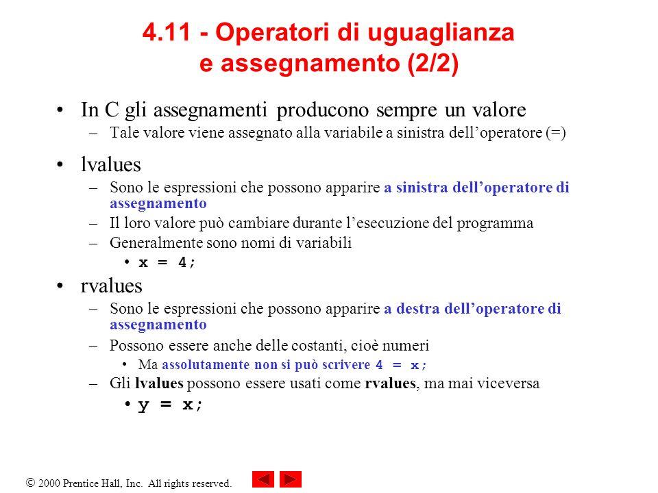 2000 Prentice Hall, Inc. All rights reserved. 4.11 - Operatori di uguaglianza e assegnamento (2/2) In C gli assegnamenti producono sempre un valore –T
