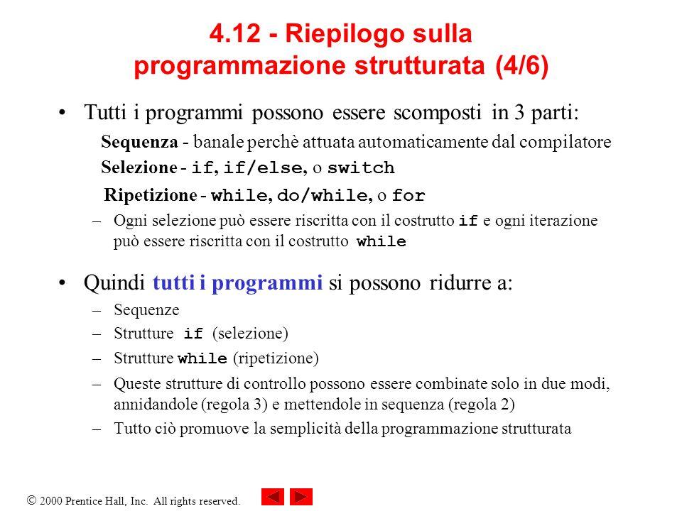 2000 Prentice Hall, Inc. All rights reserved. 4.12 - Riepilogo sulla programmazione strutturata (4/6) Tutti i programmi possono essere scomposti in 3
