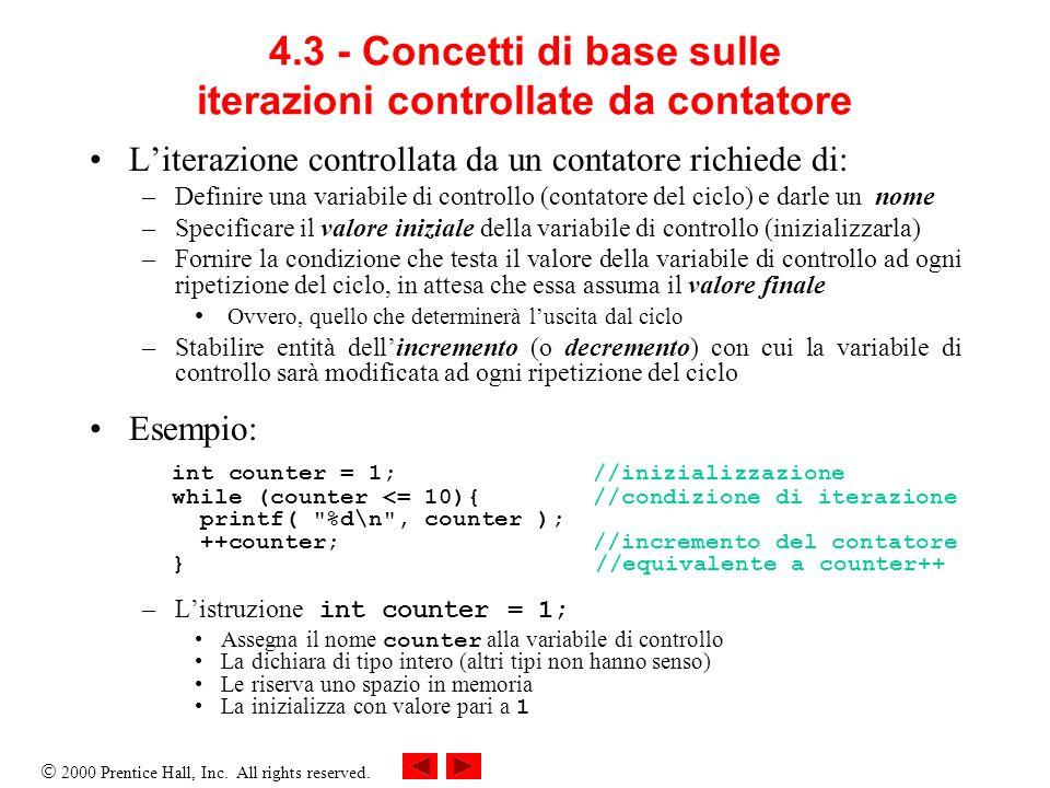 2000 Prentice Hall, Inc. All rights reserved. 4.3 - Concetti di base sulle iterazioni controllate da contatore Literazione controllata da un contatore