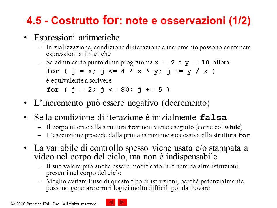 2000 Prentice Hall, Inc. All rights reserved. 4.5 - Costrutto for : note e osservazioni (1/2) Espressioni aritmetiche –Inizializzazione, condizione di