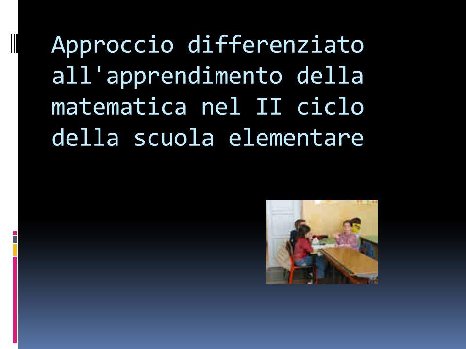 Approccio differenziato all apprendimento della matematica nel II ciclo della scuola elementare