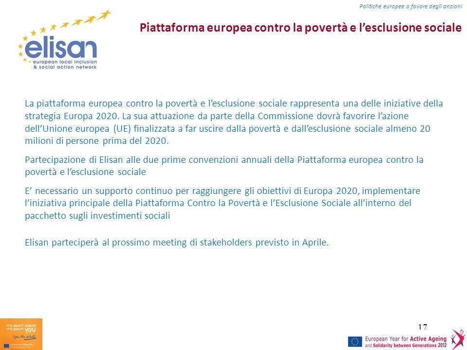 17 Piattaforma europea contro la povertà e lesclusione sociale La piattaforma europea contro la povertà e lesclusione sociale rappresenta una delle iniziative della strategia Europa 2020.