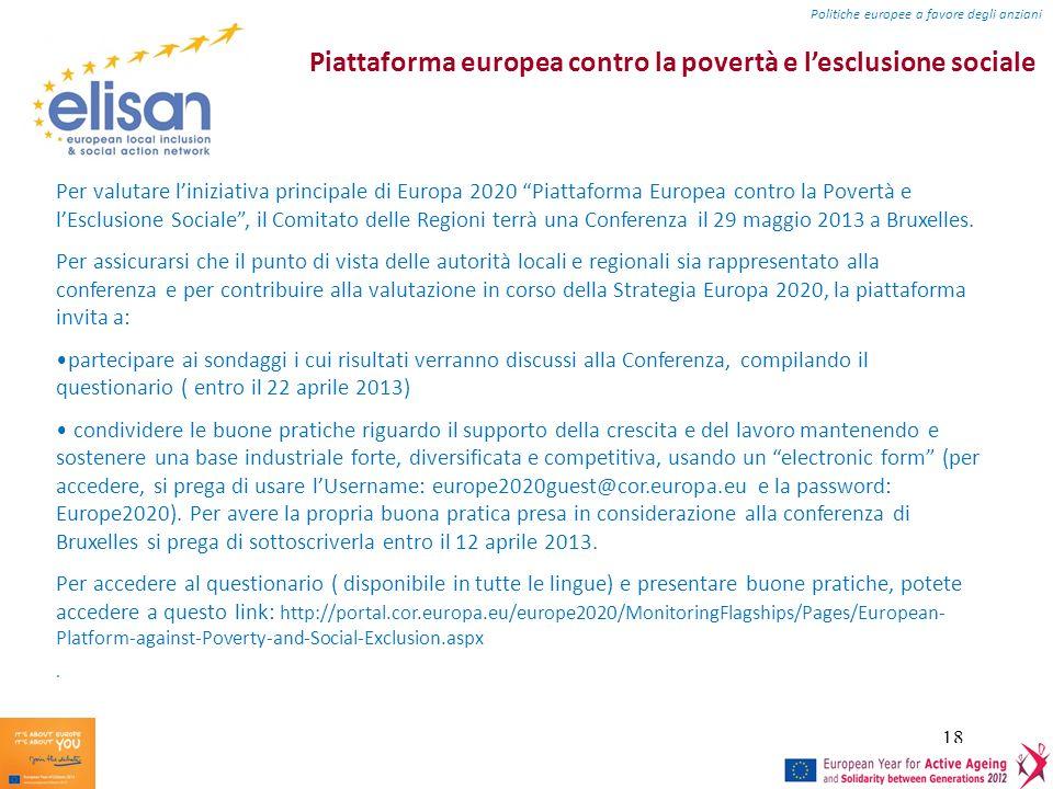 18 Piattaforma europea contro la povertà e lesclusione sociale Per valutare liniziativa principale di Europa 2020 Piattaforma Europea contro la Povertà e lEsclusione Sociale, il Comitato delle Regioni terrà una Conferenza il 29 maggio 2013 a Bruxelles.