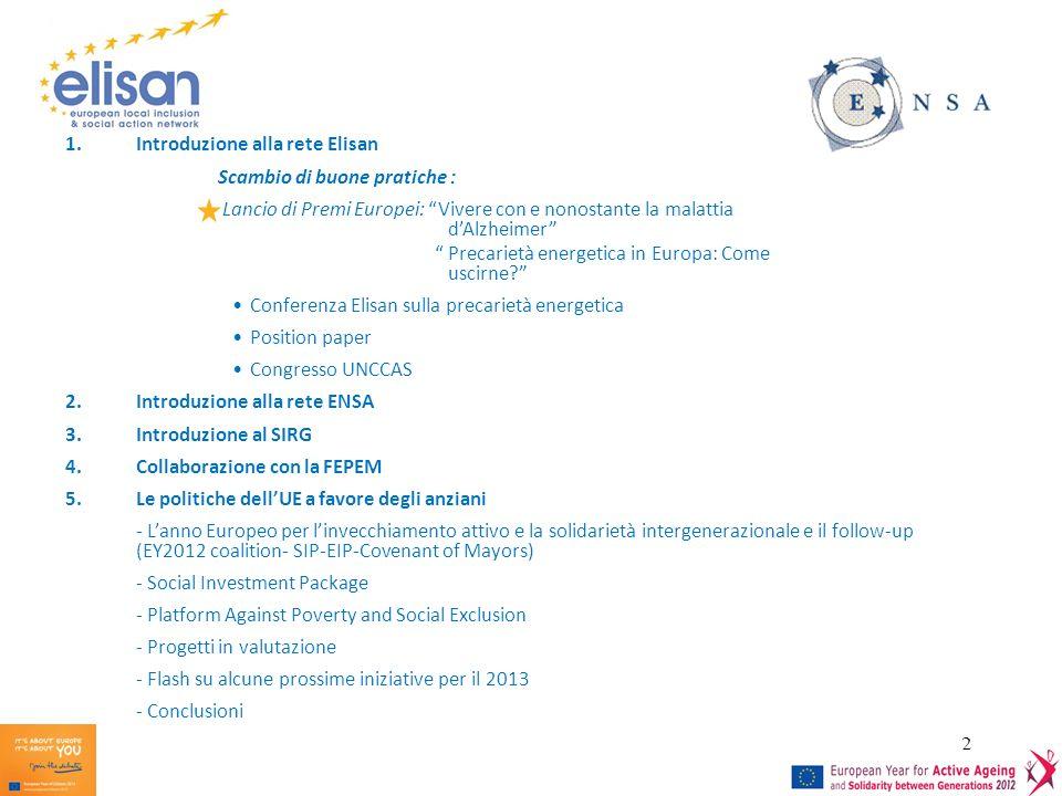 2 1.Introduzione alla rete Elisan Scambio di buone pratiche : Lancio di Premi Europei: Vivere con e nonostante la malattia dAlzheimer Precarietà energetica in Europa: Come uscirne.