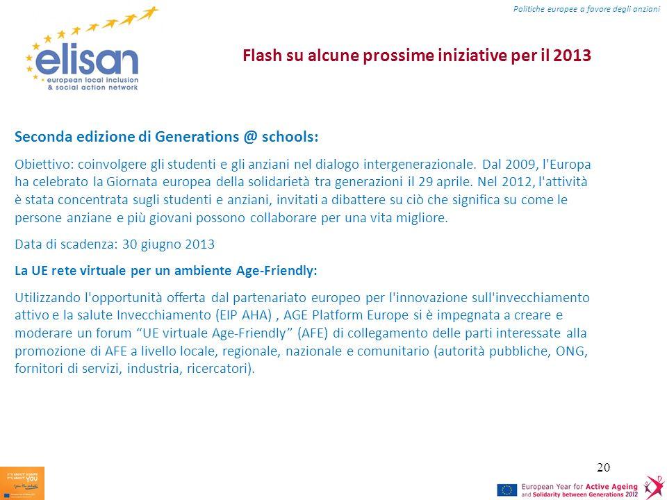 20 Flash su alcune prossime iniziative per il 2013 Seconda edizione di Generations @ schools: Obiettivo: coinvolgere gli studenti e gli anziani nel dialogo intergenerazionale.
