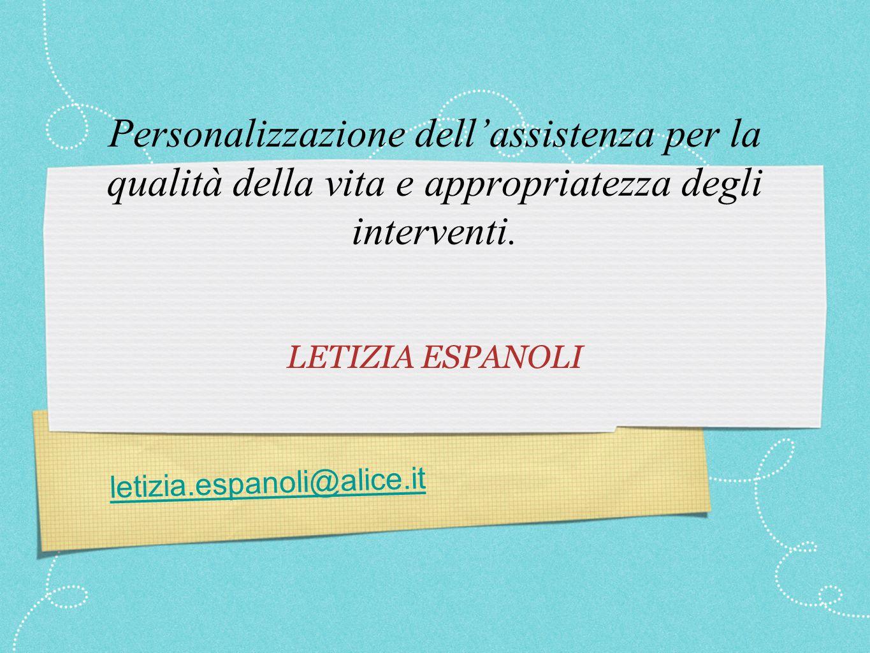 letizia.espanoli@alice.it Personalizzazione dellassistenza per la qualità della vita e appropriatezza degli interventi. LETIZIA ESPANOLI