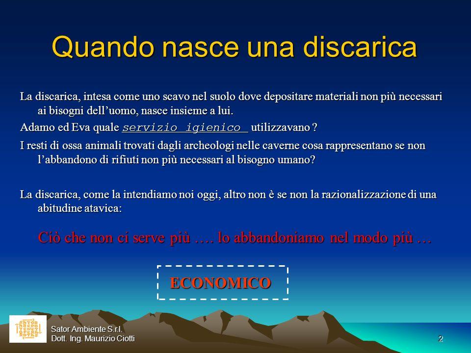 2 Quando nasce una discarica La discarica, intesa come uno scavo nel suolo dove depositare materiali non più necessari ai bisogni delluomo, nasce insi