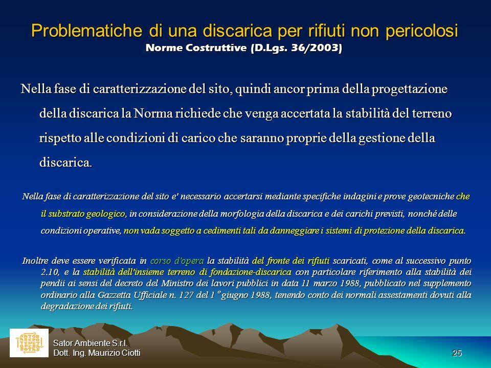 25 Problematiche di una discarica per rifiuti non pericolosi Norme Costruttive (D.Lgs. 36/2003) Problematiche di una discarica per rifiuti non pericol