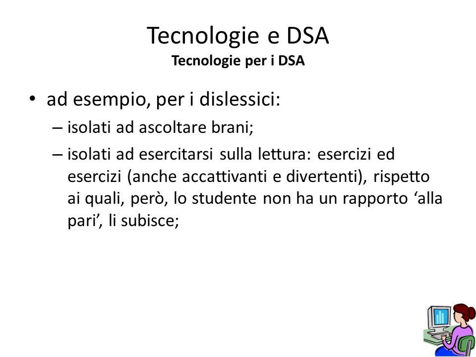 ad esempio, per i dislessici: – isolati ad ascoltare brani; – isolati ad esercitarsi sulla lettura: esercizi ed esercizi (anche accattivanti e diverte