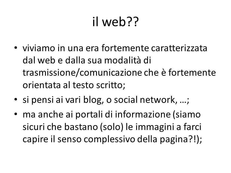 il web?? viviamo in una era fortemente caratterizzata dal web e dalla sua modalità di trasmissione/comunicazione che è fortemente orientata al testo s