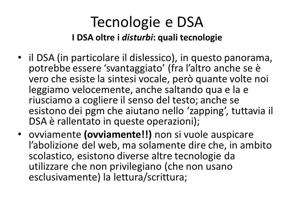 il DSA (in particolare il dislessico), in questo panorama, potrebbe essere svantaggiato (fra laltro anche se è vero che esiste la sintesi vocale, però