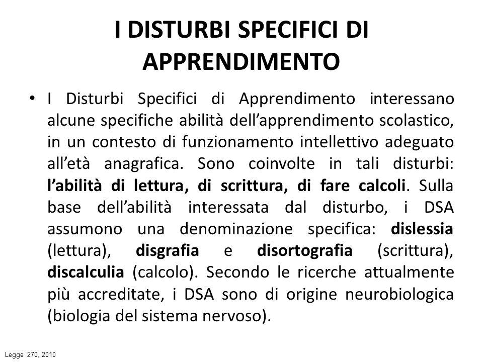 I DISTURBI SPECIFICI DI APPRENDIMENTO I Disturbi Specifici di Apprendimento interessano alcune specifiche abilità dellapprendimento scolastico, in un