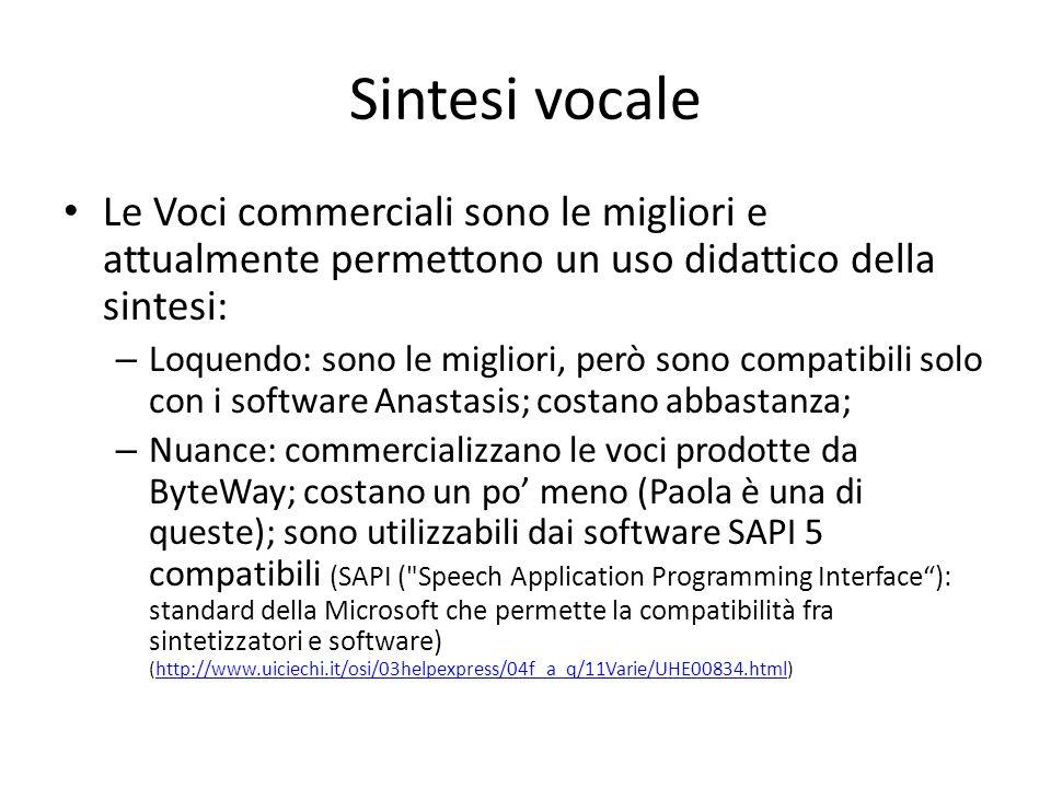 Sintesi vocale Le Voci commerciali sono le migliori e attualmente permettono un uso didattico della sintesi: – Loquendo: sono le migliori, però sono c