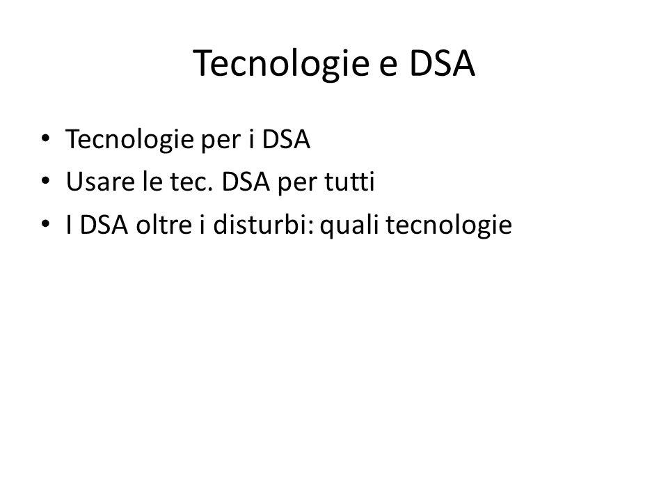 Tecnologie e DSA Tecnologie per i DSA per compensare:compensare – cercano di impedire che i disturbi producano rallentamenti nellapprendimento; per realizzare percorsi che cercano di facilitare, potenziare lacquisizione di abilità (ad es.