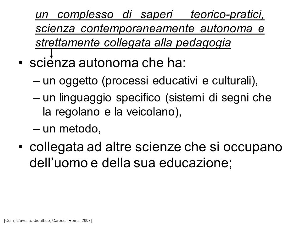scienza autonoma che ha: –un oggetto (processi educativi e culturali), –un linguaggio specifico (sistemi di segni che la regolano e la veicolano), –un