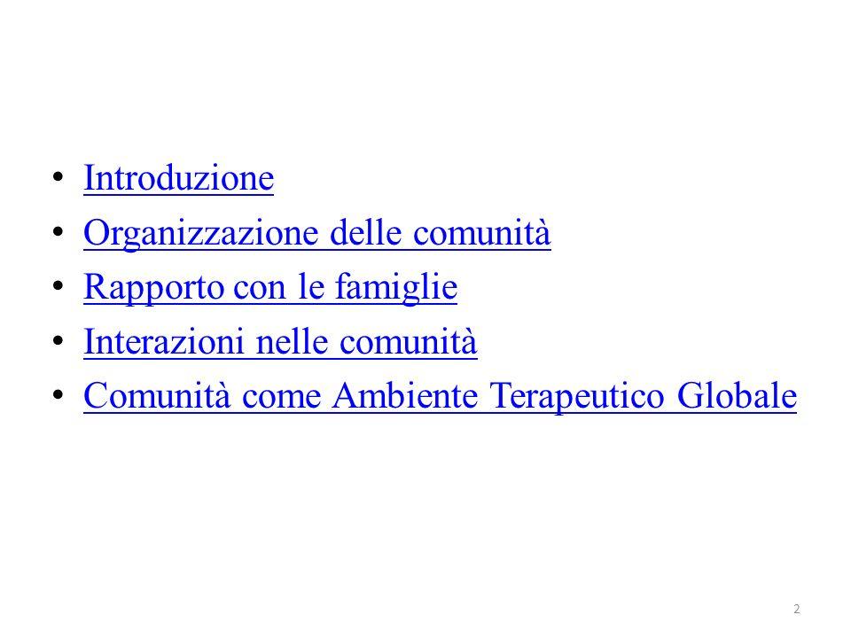 Introduzione Organizzazione delle comunità Rapporto con le famiglie Interazioni nelle comunità Comunità come Ambiente Terapeutico Globale 2