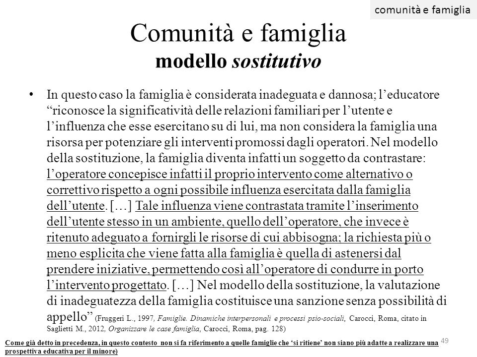 In questo caso la famiglia è considerata inadeguata e dannosa; leducatore riconosce la significatività delle relazioni familiari per lutente e linflue