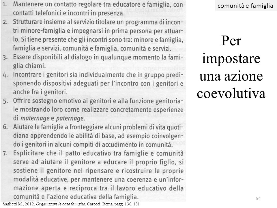 54 Per impostare una azione coevolutiva comunità e famiglia Saglietti M., 2012, Organizzare le case famiglia, Carocci, Roma, pagg. 130, 131