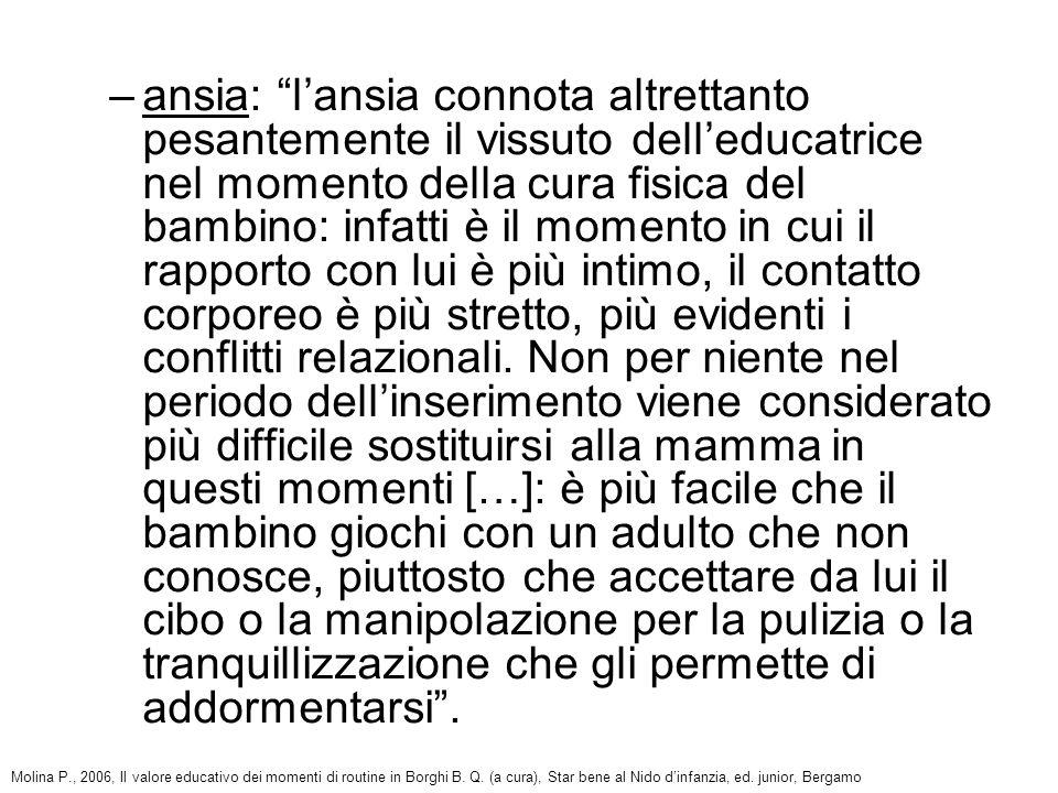 –ansia: lansia connota altrettanto pesantemente il vissuto delleducatrice nel momento della cura fisica del bambino: infatti è il momento in cui il ra