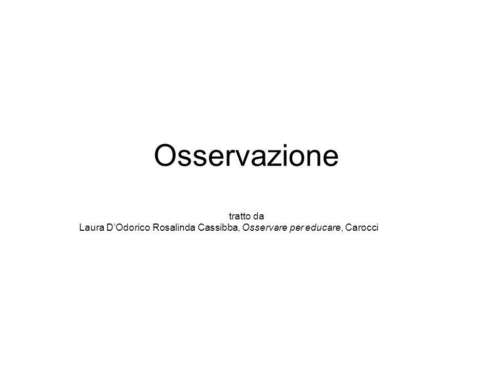 Osservazione tratto da Laura DOdorico Rosalinda Cassibba, Osservare per educare, Carocci