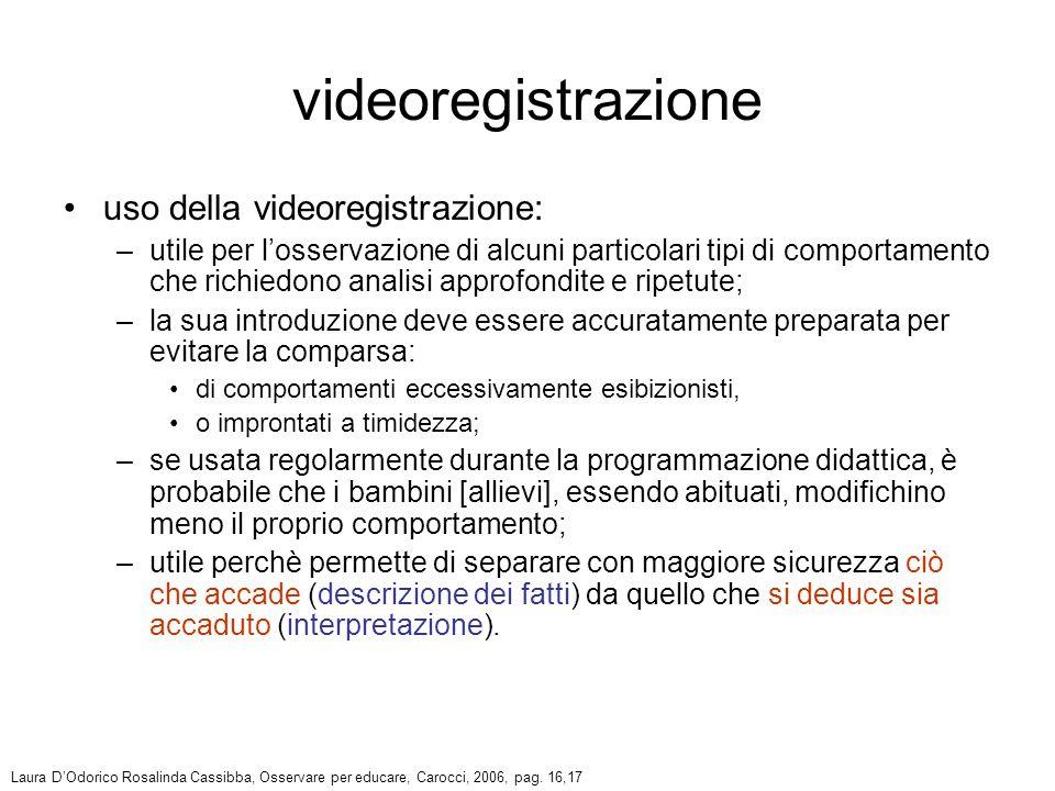 uso della videoregistrazione: –utile per losservazione di alcuni particolari tipi di comportamento che richiedono analisi approfondite e ripetute; –la