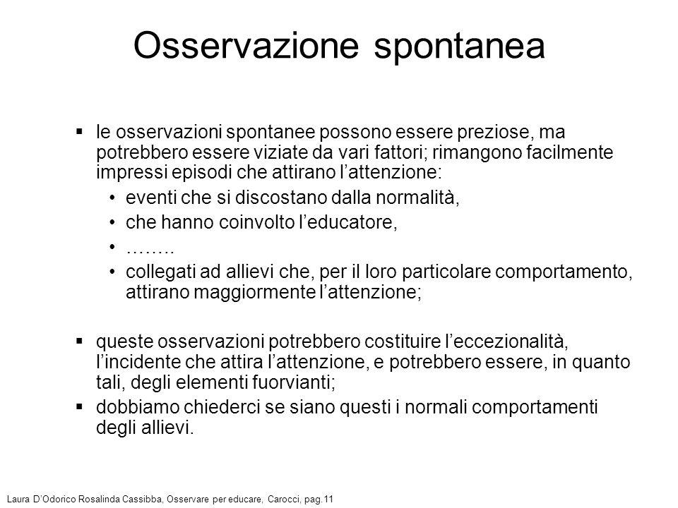 le osservazioni spontanee possono essere preziose, ma potrebbero essere viziate da vari fattori; rimangono facilmente impressi episodi che attirano la