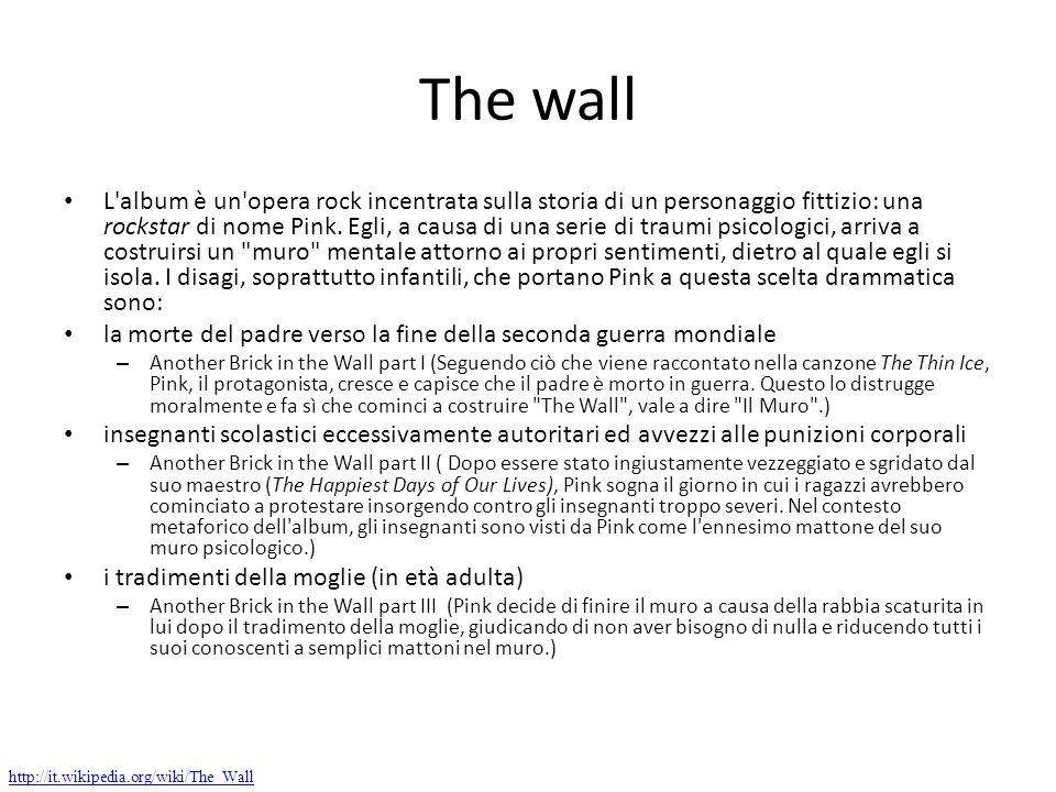 The wall L'album è un'opera rock incentrata sulla storia di un personaggio fittizio: una rockstar di nome Pink. Egli, a causa di una serie di traumi p