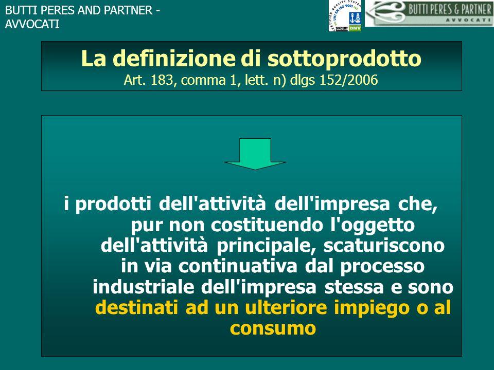 BUTTI PERES AND PARTNER - AVVOCATI La definizione di sottoprodotto Art. 183, comma 1, lett. n) dlgs 152/2006 i prodotti dell'attività dell'impresa che