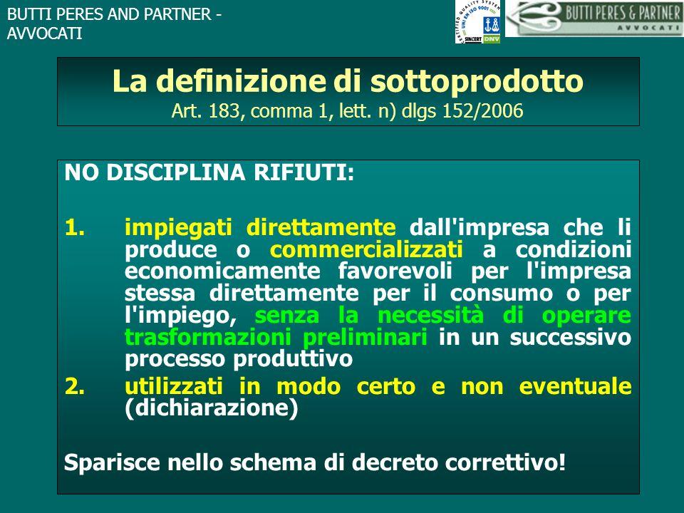 BUTTI PERES AND PARTNER - AVVOCATI La definizione di sottoprodotto Art. 183, comma 1, lett. n) dlgs 152/2006 NO DISCIPLINA RIFIUTI: 1.impiegati dirett