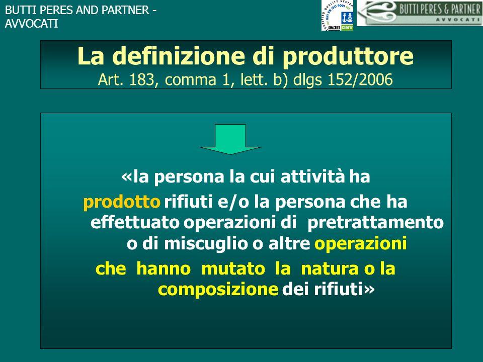 BUTTI PERES AND PARTNER - AVVOCATI La definizione di produttore Art. 183, comma 1, lett. b) dlgs 152/2006 «la persona la cui attività ha prodotto rifi