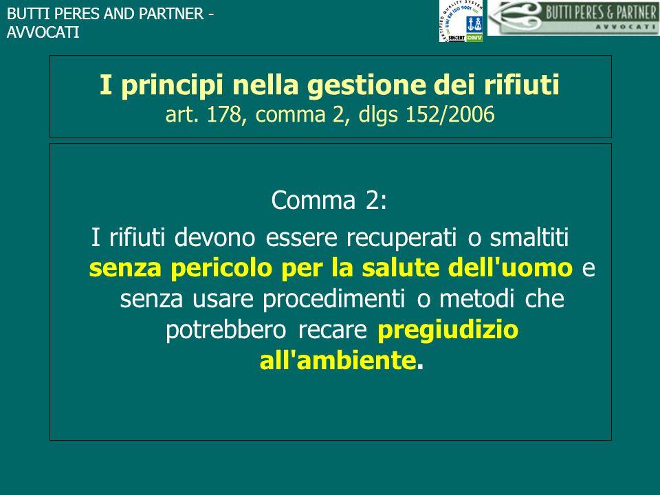 BUTTI PERES AND PARTNER - AVVOCATI I principi nella gestione dei rifiuti art. 178, comma 2, dlgs 152/2006 Comma 2: I rifiuti devono essere recuperati