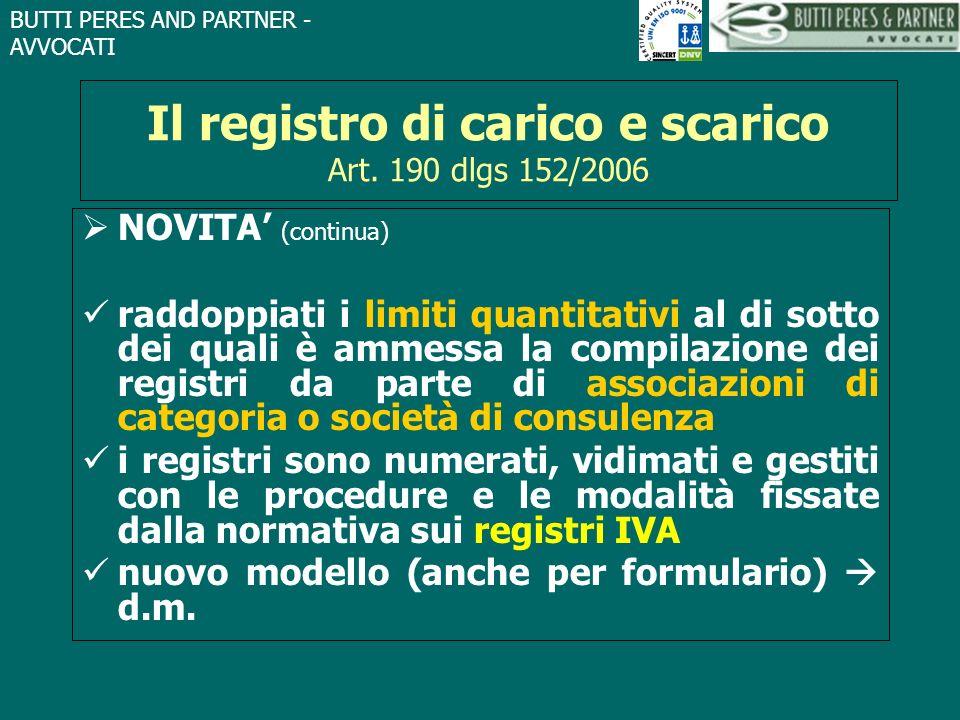 BUTTI PERES AND PARTNER - AVVOCATI Il registro di carico e scarico Art. 190 dlgs 152/2006 NOVITA (continua) raddoppiati i limiti quantitativi al di so