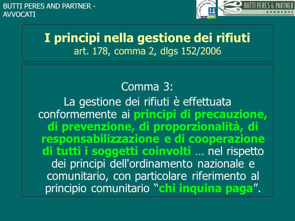 BUTTI PERES AND PARTNER - AVVOCATI I principi nella gestione dei rifiuti art. 178, comma 2, dlgs 152/2006 Comma 3: La gestione dei rifiuti è effettuat