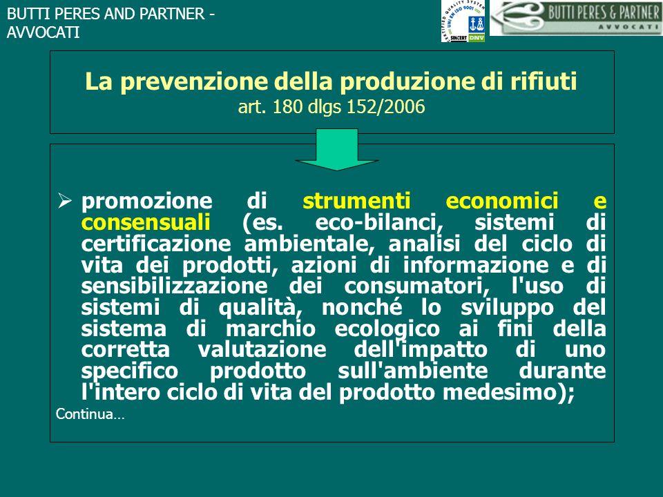 BUTTI PERES AND PARTNER - AVVOCATI La prevenzione della produzione di rifiuti art. 180 dlgs 152/2006 promozione di strumenti economici e consensuali (