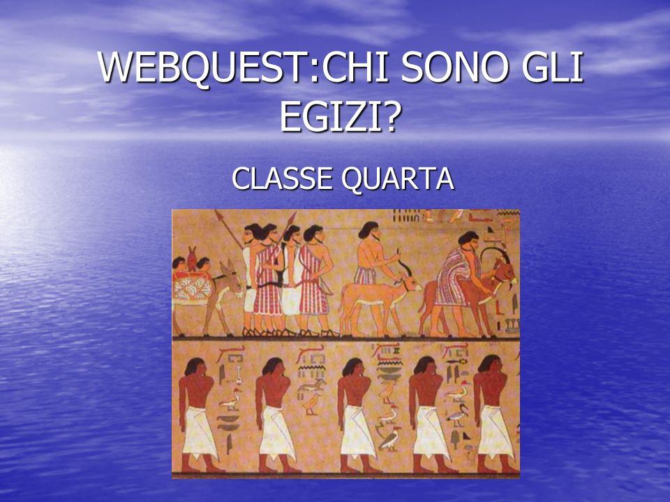 WEBQUEST:CHI SONO GLI EGIZI? CLASSE QUARTA