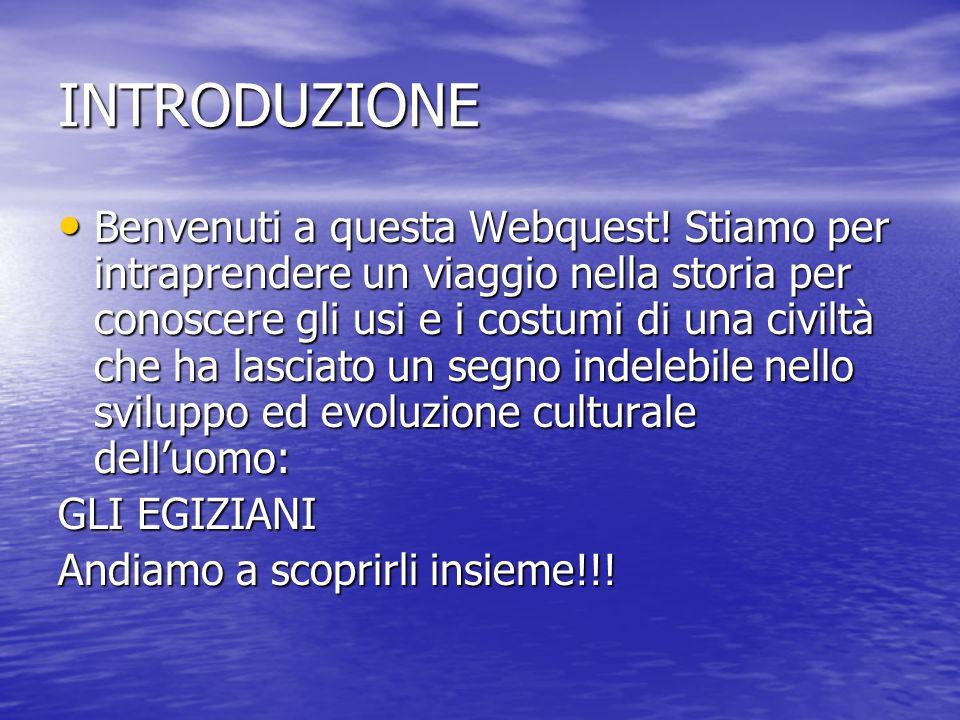 INTRODUZIONE Benvenuti a questa Webquest! Stiamo per intraprendere un viaggio nella storia per conoscere gli usi e i costumi di una civiltà che ha las