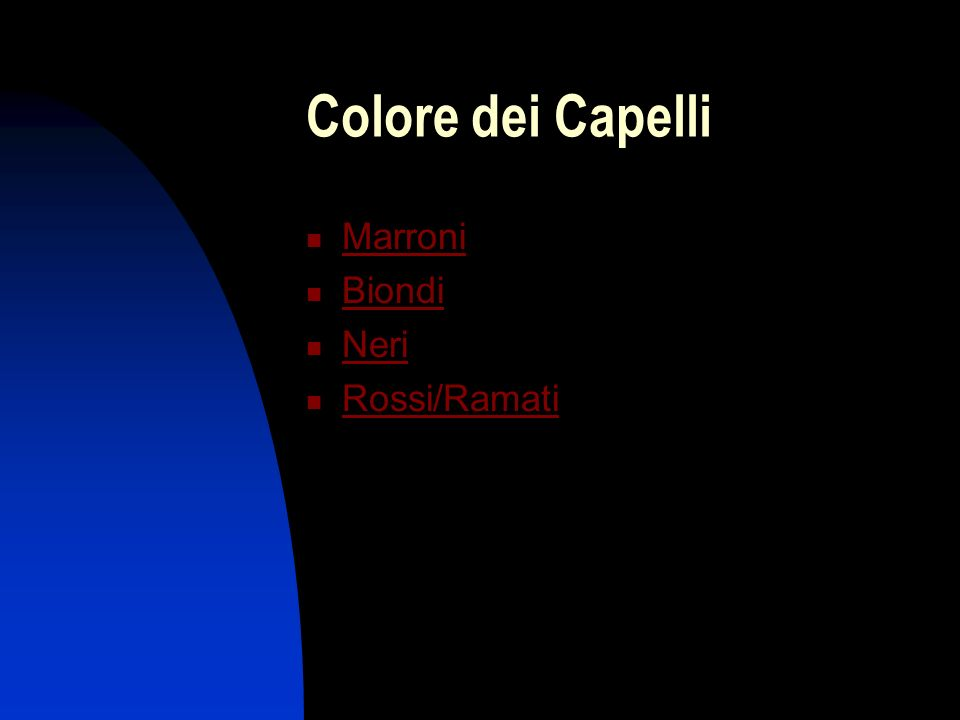 Colore dei Capelli Marroni Biondi Neri Rossi/Ramati