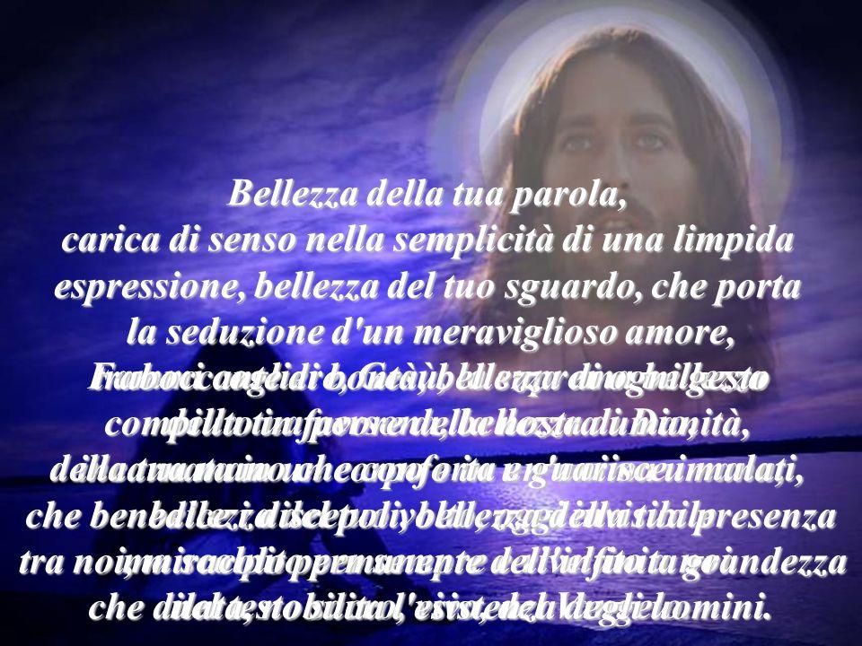 Signore Gesù, sempre su di me risplenda la luce del tuo volto, e il mio cuore sarà tranquillo, e la mia vita sarà serena.