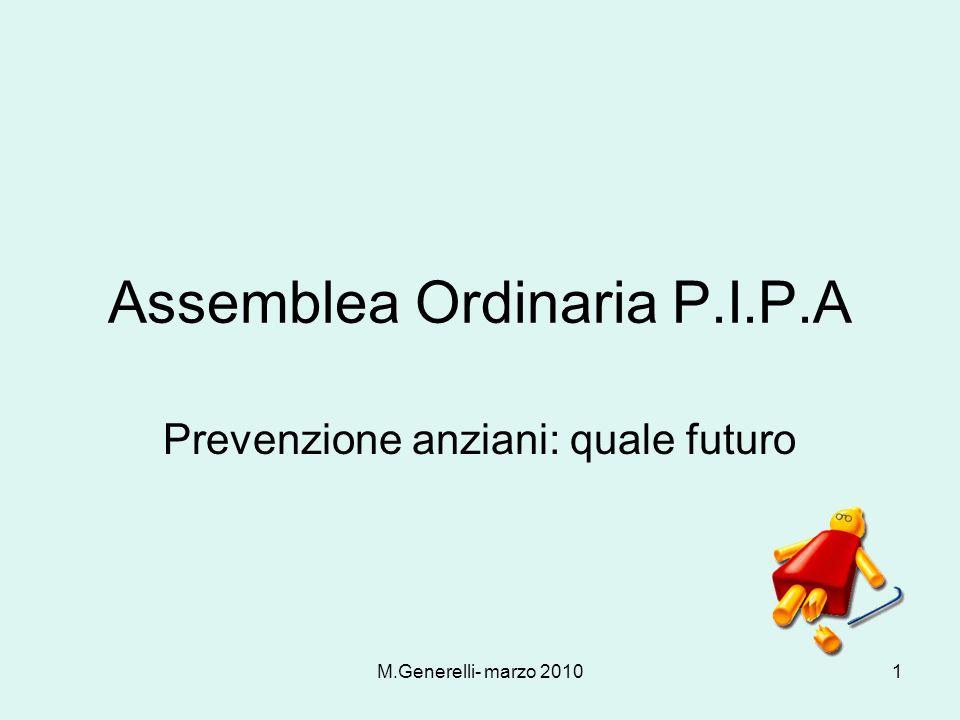 M.Generelli- marzo 20101 Assemblea Ordinaria P.I.P.A Prevenzione anziani: quale futuro