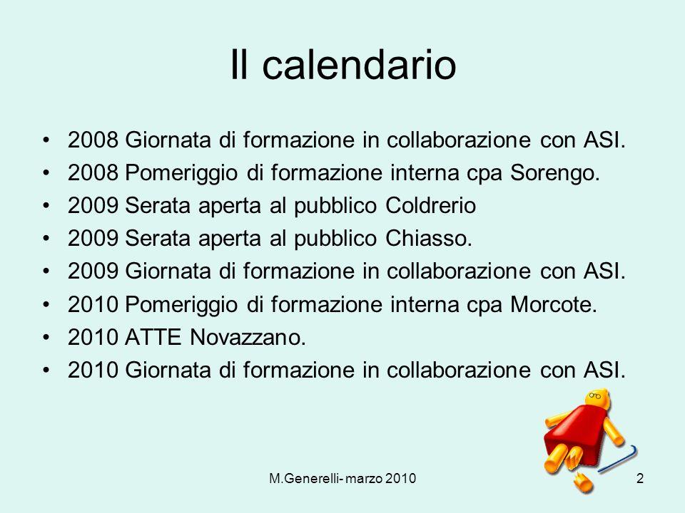 M.Generelli- marzo 20102 Il calendario 2008 Giornata di formazione in collaborazione con ASI. 2008 Pomeriggio di formazione interna cpa Sorengo. 2009