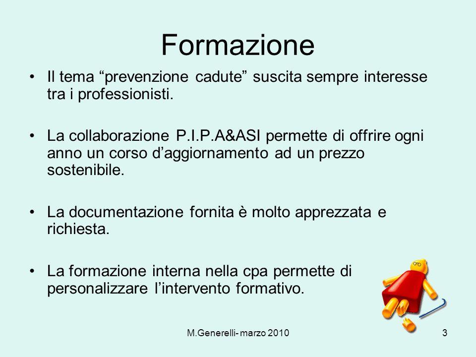 M.Generelli- marzo 20103 Formazione Il tema prevenzione cadute suscita sempre interesse tra i professionisti. La collaborazione P.I.P.A&ASI permette d