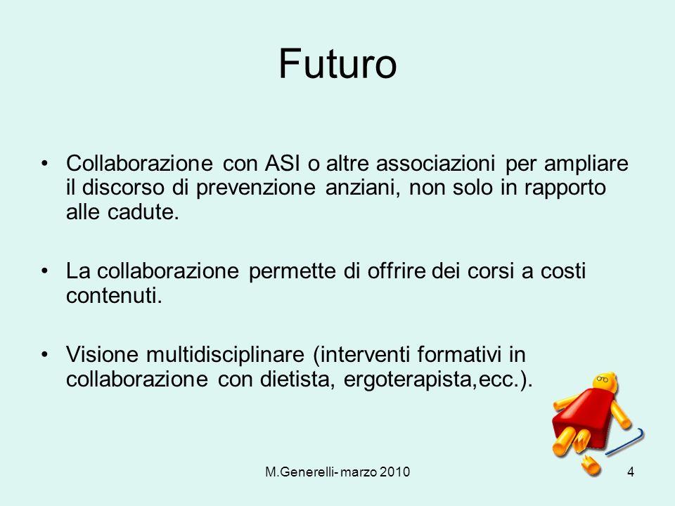 M.Generelli- marzo 20104 Futuro Collaborazione con ASI o altre associazioni per ampliare il discorso di prevenzione anziani, non solo in rapporto alle