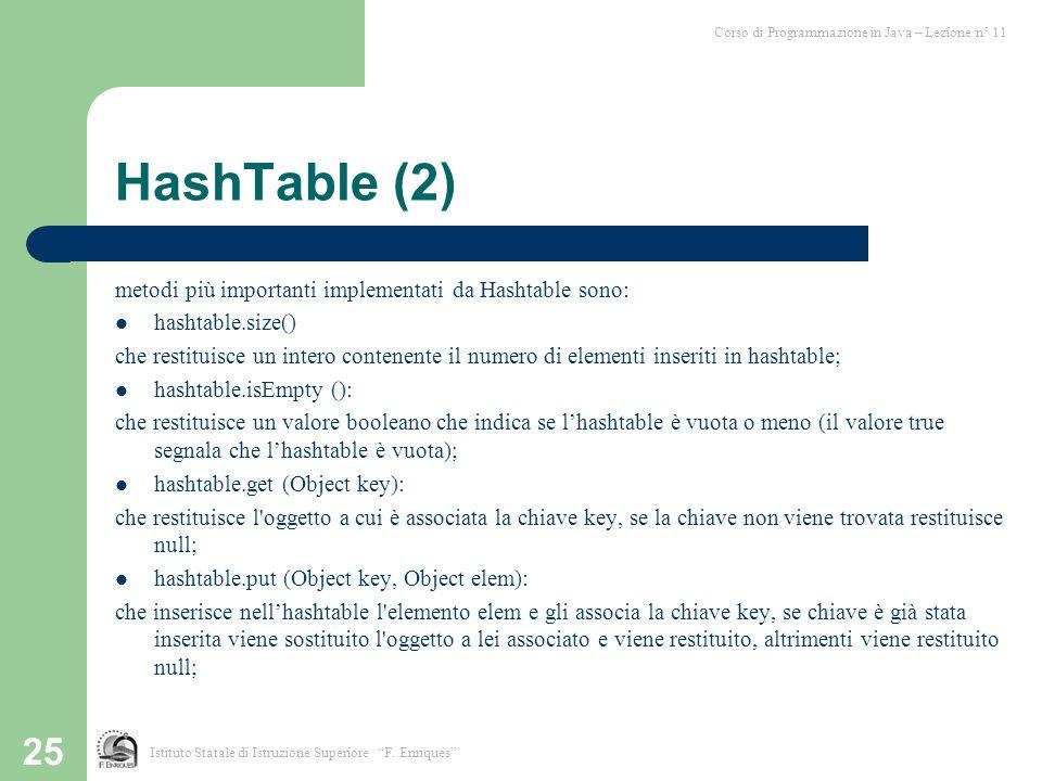 25 HashTable (2) metodi più importanti implementati da Hashtable sono: hashtable.size() che restituisce un intero contenente il numero di elementi ins