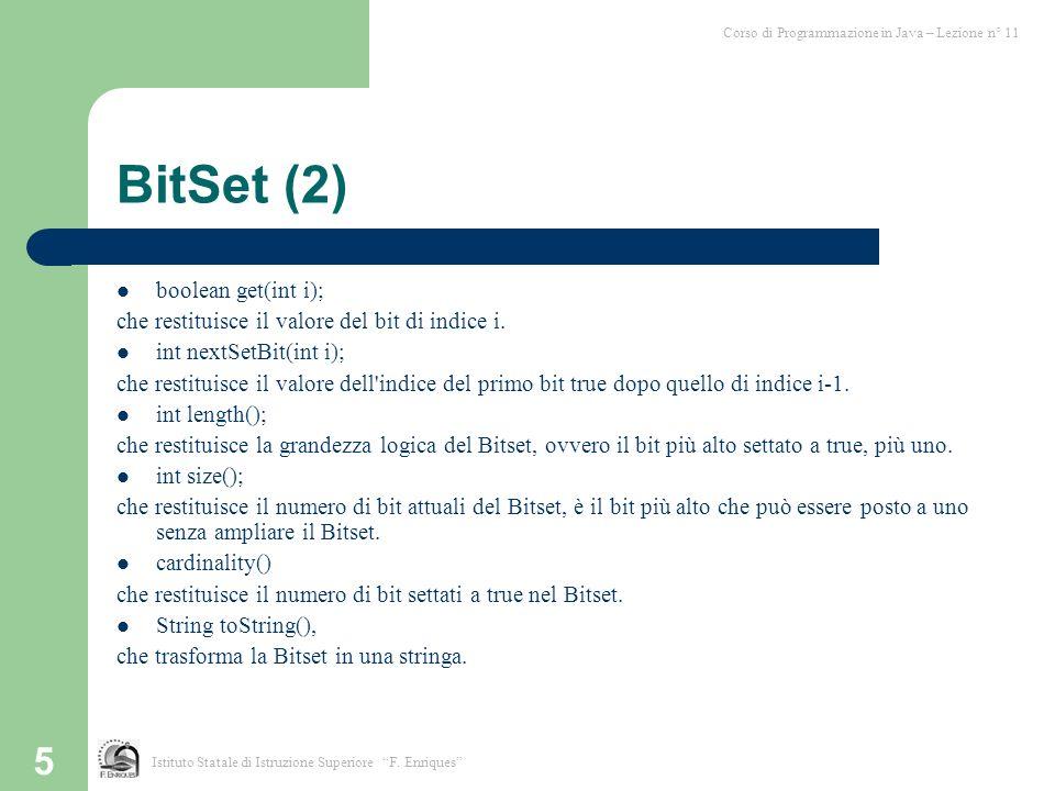 5 BitSet (2) boolean get(int i); che restituisce il valore del bit di indice i. int nextSetBit(int i); che restituisce il valore dell'indice del primo