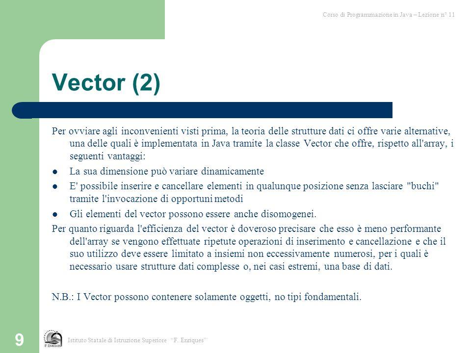 10 Vector (3) L implementazione dei vettori è basata sugli array.