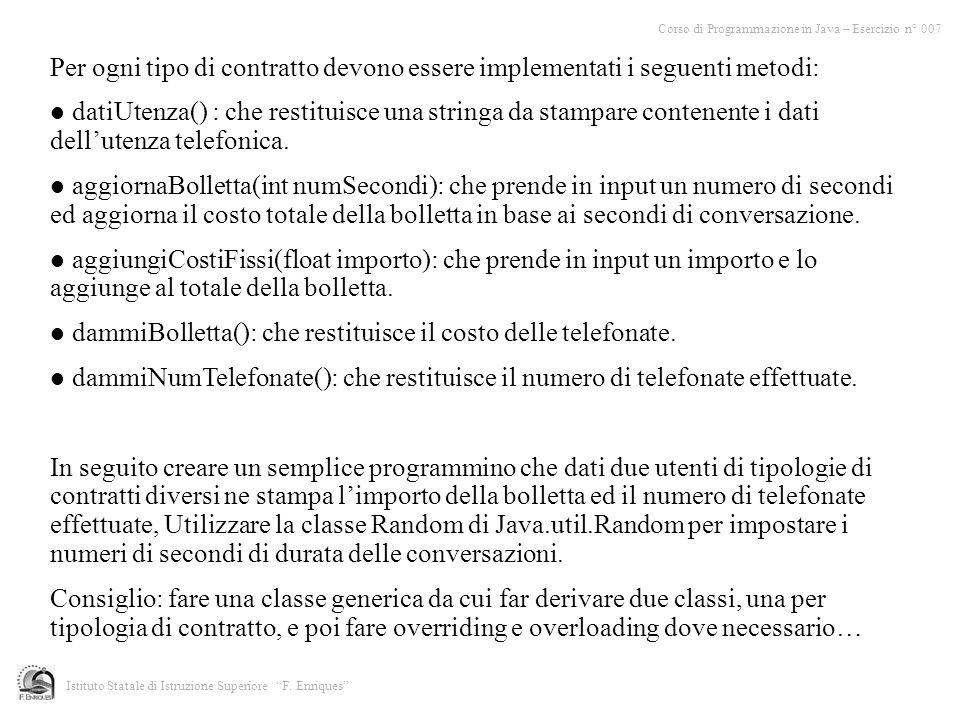 Per ogni tipo di contratto devono essere implementati i seguenti metodi: datiUtenza() : che restituisce una stringa da stampare contenente i dati dellutenza telefonica.
