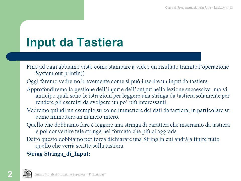 3 Input da Tastiera (2) Per leggere una stringa da tastiera, occorre usare il metodo readLine() di DataInputStream, che estende (ovvero e derivata da) FilterInputStream, che a sua volta estende java.io.InputStream.