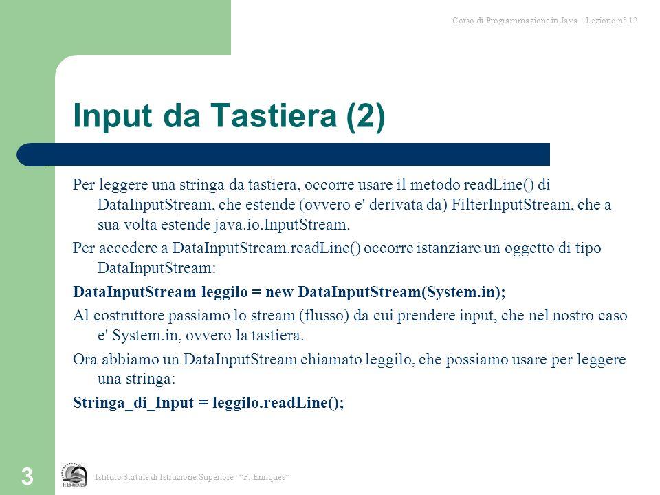 3 Input da Tastiera (2) Per leggere una stringa da tastiera, occorre usare il metodo readLine() di DataInputStream, che estende (ovvero e' derivata da